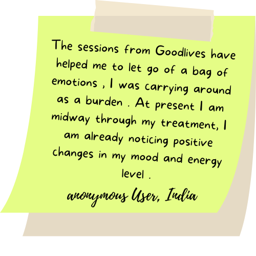 The sessions from Goodlives have helped me to let go of a bag of emotions , I was carrying around as a burden . At present I am midway through my treatment, I am already noticing positive changes in my mood and energy level .