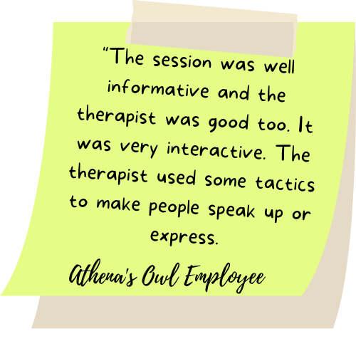 """""""The session was well informative and the therapist was good too. It was very interactive. The therapist used some tactics to make people speak up or express."""