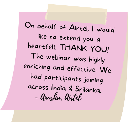 On behalf of Airtel, I would like to extend you a heartfelt THANK YOU! The webinar was highly enriching and effective. We had participants joining across India & Srilanka.