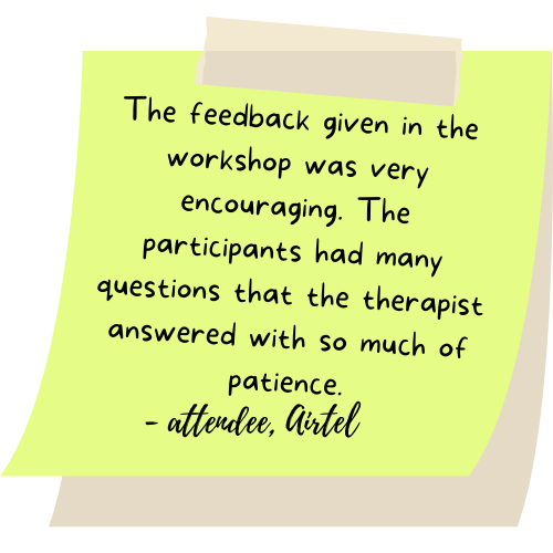 The feedback given in the workshop was very encouraging. The participants had many questions that the therapist answered with so much of patience.